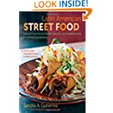 Latin American Street Food: The Best Flavors of Markets, Beaches, and Roadside Stands from Mexico to Argentina...