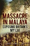 Massacre in Malaya: Exposing Britain's My Lai
