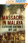 Massacre in Malaya: Exposing Britain'...