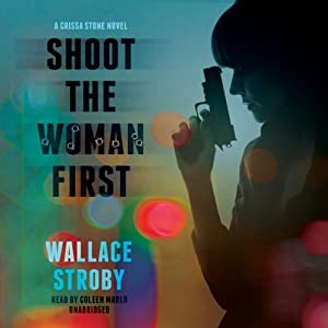Shoot the Woman First: Crissa Stone, Book 3 | [Wallace Stroby]