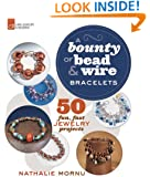 A Bounty of Bead & Wire Bracelets: 50 Fun, Fast Jewelry Projects