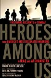 img - for Heroes Among Us: Firsthand Accounts of Combat From America's Most Decorated Warriors in Iraq andAfghanistan book / textbook / text book