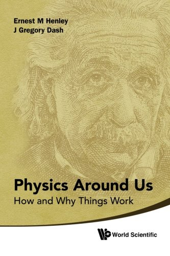 Physics Around Us: How And Why Things Work
