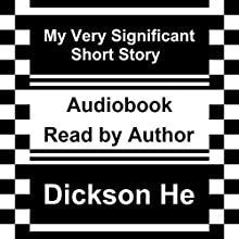My Very Significant Short Story Audiobook by Dickson He Narrated by Dickson He