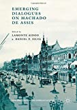 Emerging Dialogues on Machado de Assis (New Directions in Latino American Cultures)