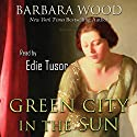 Green City in the Sun Hörbuch von Barbara Wood Gesprochen von: Edie Tusor