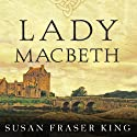 Lady Macbeth: A Novel (       UNABRIDGED) by Susan Fraser King Narrated by Wanda McCaddon