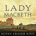 Lady Macbeth: A Novel | Susan Fraser King