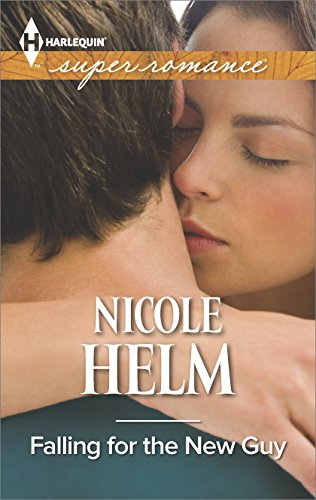 Nicole Helm - Falling for the New Guy (Harlequin Superromance)