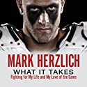 What It Takes: Fighting for My Life and My Love of the Game (       UNABRIDGED) by Mark Herzlich Narrated by Mark Herzlich
