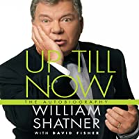 Up Till Now: The Autobiography (       UNABRIDGED) by William Shatner, David Fisher Narrated by William Shatner