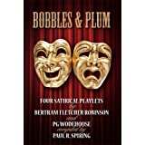 Bobbles & Plum: Four Satirical Playlets by Bertram Fletcher Robinson and PG Wodehouseby Paul R Spiring