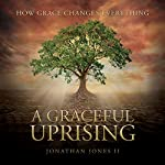 A Graceful Uprising: How Grace Changes Everything | Jonathan Jones II