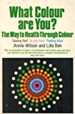 img - for What Colour Are You: The Way to Health Through Colour, 'Seeing Red', 'in the Pink', 'Feeling Blue' by Annie Wilson (1987-10-03) book / textbook / text book