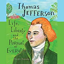 Thomas Jefferson: Life, Liberty and the Pursuit of Everything (       UNABRIDGED) by Maira Kalman Narrated by Susie Berneis