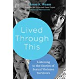Lived Through This: Listening to the Stories of Sexual Violence Survivors ~ Anne K. Ream