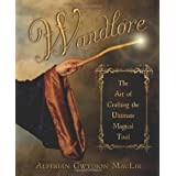 Wandlore: The Art of Crafting the Ultimate Magical Tool