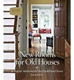 img - for [ New Rooms for Old Houses: Beautiful Additions for the Traditional Home[ NEW ROOMS FOR OLD HOUSES: BEAUTIFUL ADDITIONS FOR THE TRADITIONAL HOME ] By Shirley, Frank ( Author )Oct-30-2007 Hardcover book / textbook / text book
