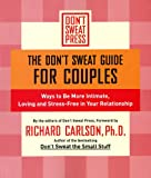 The Don't Sweat Guide for Couples: Ways to Be More Intimate, Loving and Stress-Free in Your Relationship (English Edition)