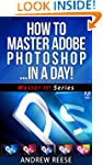 How To Master Adobe Photoshop... In A...
