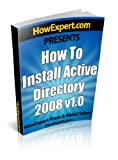 img - for How To Install Active Directory 2008 - Your Step-By-Step Guide To Installing Active Directory 2008 book / textbook / text book