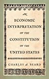An Economic Interpretation of the Constitution of the United States (1584771119) by Beard, Charles Austin