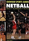 Netball: Skills Techniques Tactics (Crowood Sports Guides)