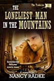 The Loneliest Man in the Mountains, #11, The Traherns, a Western Historical Pioneer (The Traherns series)