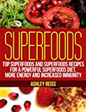 Superfoods: Top Superfoods and Superfoods Recipes for a Powerful Superfoods Diet, More Energy and Increased Immunity