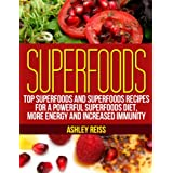 Superfoods: Top Superfoods and Superfoods Recipes for a Powerful Superfoods Diet, More Energy and Increased Immunity ~ Ashley Reiss