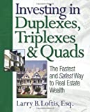 img - for Investing in Duplexes, Triplexes, and Quads: The Fastest and Safest Way to Real Estate Wealth by Loftis, Larry B. (2006) Paperback book / textbook / text book