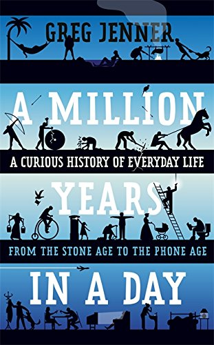 A Million Years in a Day: A Curious History of Everyday Life, by Greg Jenner