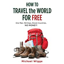 How to Travel the World for Free: One Man, 150 Days, Eleven Countries, No Money! (       UNABRIDGED) by Michael Wigge Narrated by Stephen Bel Davies