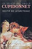 Cupidonnet pratique le sexe joyeux, le sadisme lui étant étrangerRestif de la Bretonne convoque la paillardise, pratique le sexe littéraire joyeux destiné à rallumer les passions éteintes, la libido déliquescente, sans verser dans la cruauté....