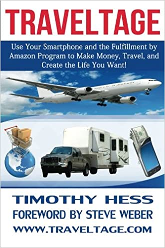 Traveltage: Use Your Smartphone and the Fulfillment by Amazon (FBA) Program to Make Money, Travel, and Create the Life You Want!