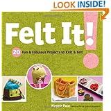 Felt It!: 20 Fun & Fabulous Projects to Knit & Felt
