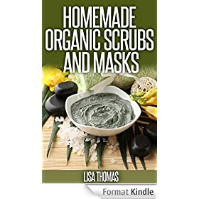 Scrub And Masks Recipes: Create Your Own Natural Face Masks And Body Scrubs. (English Edition)