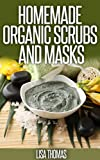 Scrub And Masks Recipes: Create Your Own Natural Face Masks And Body Scrubs.