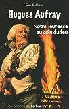 echange, troc Guy Delhasse - Hugues Aufray : notre jeunesse au coin du feu : Histoire de quelques chansons mythiques et des autres