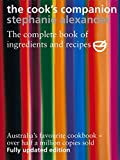 The Cook's Companion: The Complete Book of Ingredients and Recipes for the Australian Kitchen Stephanie Alexander
