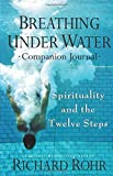 img - for Breathing Under Water Companion Journal: Spirituality and the Twelve Steps by Richard Rohr O.F.M. (2015-07-30) book / textbook / text book