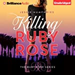 Killing Ruby Rose: Ruby Rose, Book 1 | Jessie Humphries