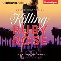 Killing Ruby Rose: Ruby Rose, Book 1 (       UNABRIDGED) by Jessie Humphries Narrated by Kimberly Harsch