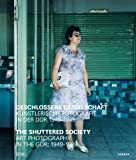 The Shuttered Society: Art Photography in the GDR 1949-1989 (3866786883) by Domröse, Ulrich