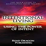 Intentional Living: Using the Power of Intent |  Read Dragon Publishing
