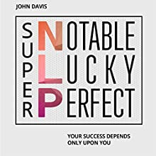 Super NLP: Your Success Depends Only upon You (       UNABRIDGED) by John Davis Narrated by Jason Lowett