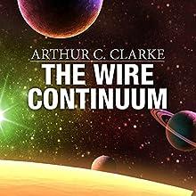 The Wire Continuum | Livre audio Auteur(s) : Arthur C. Clarke, Stephen Baxter Narrateur(s) : Ralph Lister