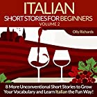 Italian Short Stories for Beginners, Volume 2 [Italian Edition]: 8 More Unconventional Short Stories to Grow Your Vocabulary and Learn Italian the Fun Way! Hörbuch von Olly Richards Gesprochen von: Federico Borghi