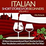 Italian Short Stories for Beginners, Volume 2 [Italian Edition]: 8 More Unconventional Short Stories to Grow Your Vocabulary and Learn Italian the Fun Way! | Olly Richards