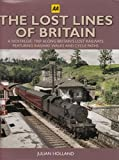 Lost Lines of Britain, The : A Nostalgic Trip Along Britain's Lost Railways Featuring Railway Walks & Cycle Paths J. Holland